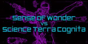 Sense of Wonder vs Science Terra Cognita