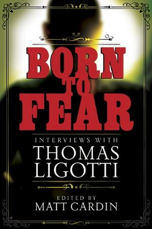 Thomas Ligotti - Born to Fear